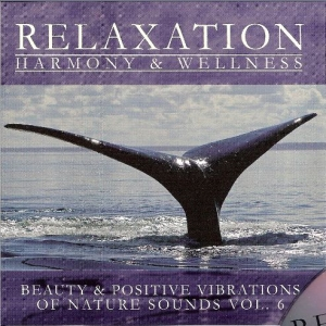 Relaxation Harmony And Wellness - Beauty And Positive Vibrations Of Nature Sounds Vol.6 (2008)