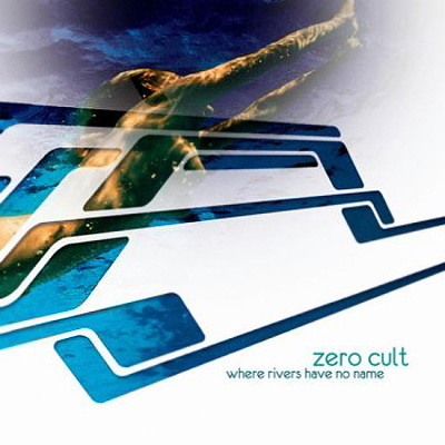 Zero Cult - Where Rivers have no Name (2010)