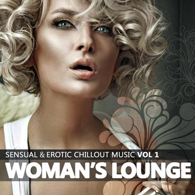 Woman's Lounge Vol. 1: Sensual & Erotic Chillout Music (2011)