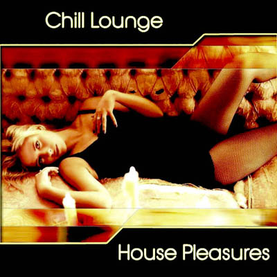 Chill Lounge. House Pleasures (2011)