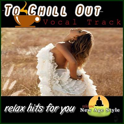 New Age Style - To Chill Out. Vocal Track (2011)