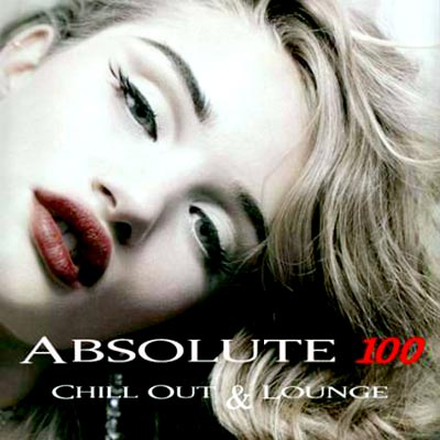 Absolute 100 Chill Out & Lounge Music (2012)