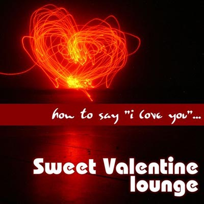 How To Say I Love You… Sweet Valentine Lounge (2012)