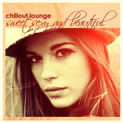 Chillout Lounge: Sweet Sexy & Beautiful (2011)