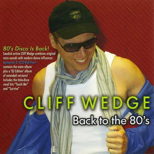 Cliff Wedge - Back To The 80's (Special 2 CD Edition) (2009)