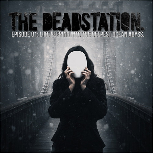 The Deadstation. - Episode 01: Like Peering Into The Deepest Ocean Abyss (2012)