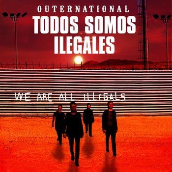 Outernational - Todos Somos Ilegales: We Are All Illegals (2011)