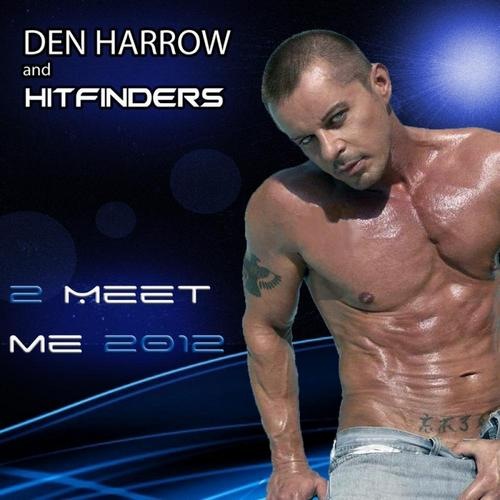 Den Harrow & Hitfinders - 2 Meet Me '2012 (Single)