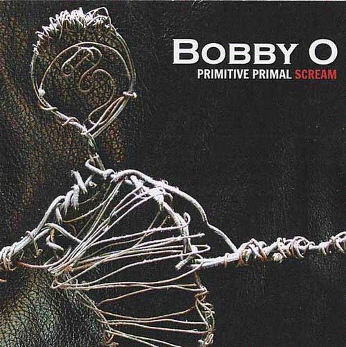 Bobby O - Primitive Primal Scream (2012)