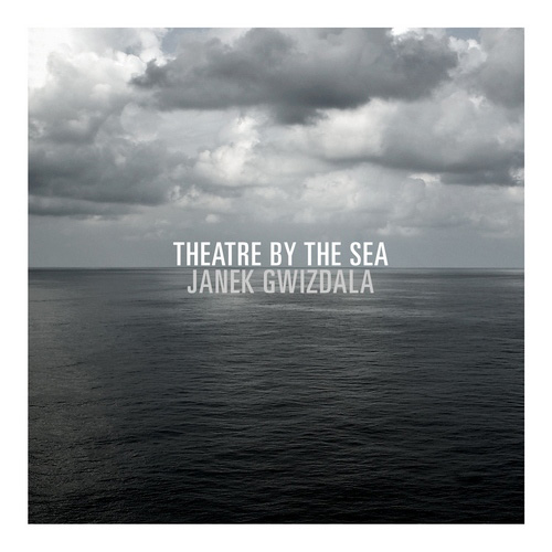Janek Gwizdala - Theatre By The Sea (2013)