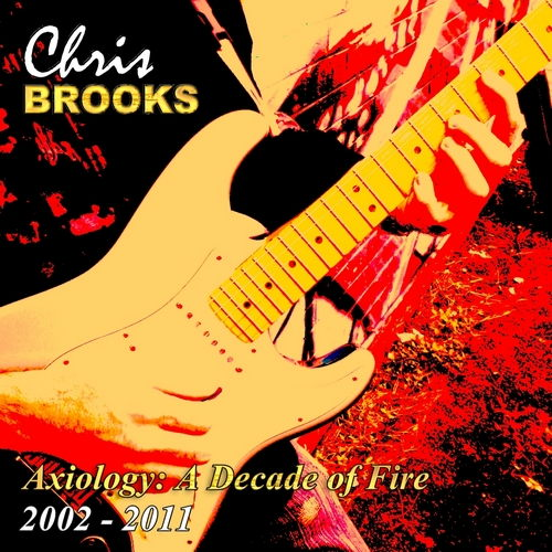 Chris Brooks - Axiology: A Decade of Fire 2002 - 2011 (2013) Lossless + mp3